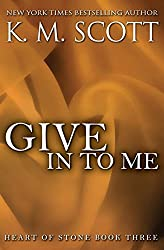 Give in to Me: Heart of Stone #3 by K.M. Scott (2015-04-30)