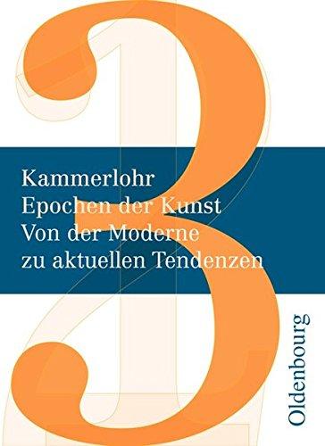 Kammerlohr - Epochen der Kunst Neubearbeitung, Band 3: Von der Moderne zu aktuellen Tendenzen