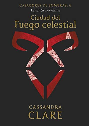 Ciudad del Fuego celestial. Cazadores de sombras 6: Cazadores de ...