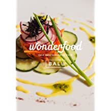 Wonderfood Bali - Guía Vegetariana de Viaje: Guía de restaurantes veganos, vegetarianos y vegetarianos-friendly de Bali (Indonesia)