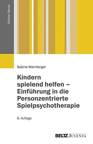 Kindern spielend helfen – Einführung in die Personzentrierte Spielpsychotherapie (Edition Sozial)