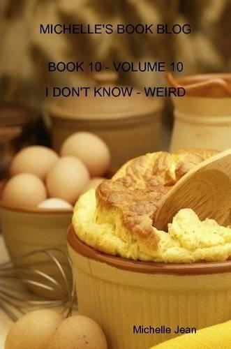 Michelle's Book Blog - Book 10 - Volume 10 - I Don't Know - Weird