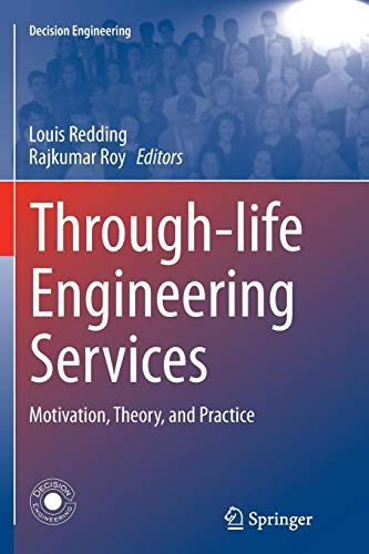 Through-life Engineering Services: Motivation, Theory, and Practice (Decision Engineering)