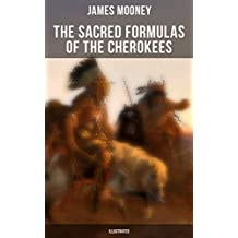 The Sacred Formulas of the Cherokees (Illustrated) (English Edition)
