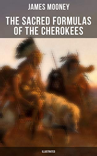 The Sacred Formulas of the Cherokees (Illustrated) (English Edition) por James Mooney