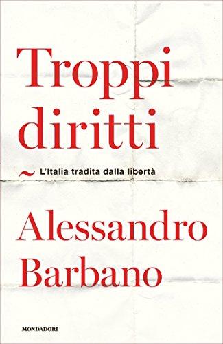 Ebook troppi diritti l 39 italia tradita dalla libert di - Il giardino di barbano ...