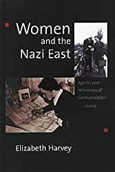 Women and the Nazi East: Agents and Witnesses of Germanization by Elizabeth Harvey (2003-11-01)