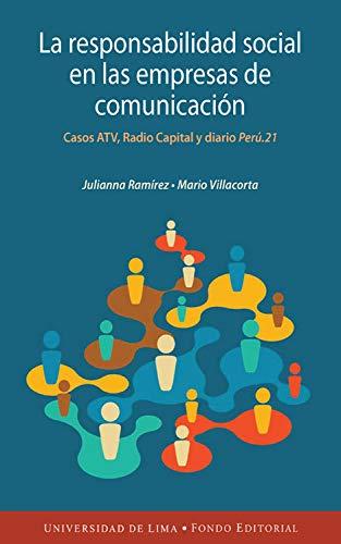 La responsabilidad social en las empresas de comunicación peruanas: Casos ATV, Radio Capital y diario Perú.21 por Julianna Paola Ramírez Lozano