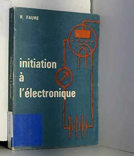 Initiation à l'électronique : Par R. Faure,... 2e édition... avec la collaboration de M. Michel Précigout par Robert Faure