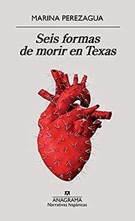 Seis formas de morir en Texas par Marina Perezagua
