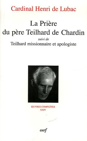 Oeuvres Complètes, Tome 24, 7e section : La Prière du père Teilhard de Chardin, suivi de Teilhard missionnaire et apologiste