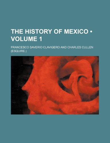 The History of Mexico (Volume 1)