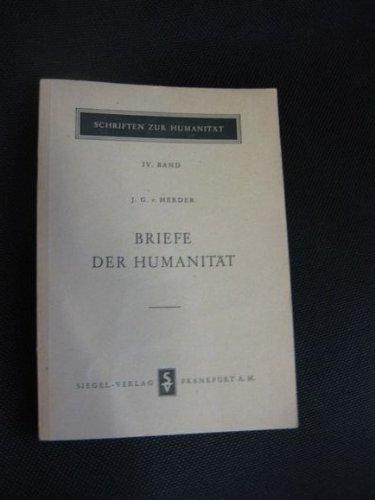Briefe der Humanität. J. G. von Herder. Ausw., Bearb. u. Einf. von Heinz Winfried Sabais, Schriften zur Humanität , Bd. 4