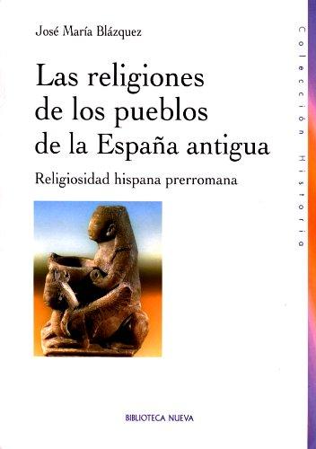 Religiones, ritos y creencias funerarias de la Hispania Prerromana (Colección Historia Biblioteca Nueva) por José María Blázquez