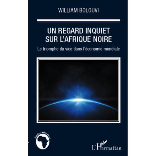 Un regard inquiet sur l'Afrique Noire: Le triomphe du vice dans l'économie mondiale (Études africaines)