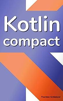 Kotlin Compact: for Java professionals (English Edition) von [Schleinzer, Thorsten]