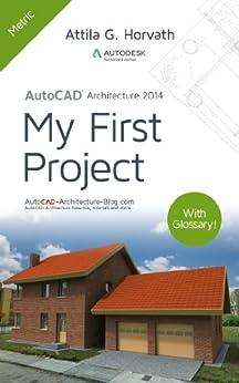 AutoCAD Architecture 2014 My First Project (Metric version) (English Edition) von [Horvath, Attila G.]
