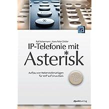 IP-Telefonie mit Asterisk - Aufbau von Nebenstellenanlagen für VoIP auf Linux-Basis - inklusive SIP