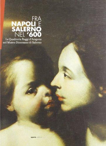 Fra Napoli e Salerno nel'600. La quadreria Ruggi d'Aragona nel Museo diocesano di Salerno