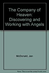 The Company of Heaven: Discovering and Working with Angels