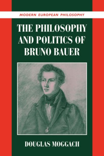 The Philosophy and Politics of Bruno Bauer (Modern European Philosophy)