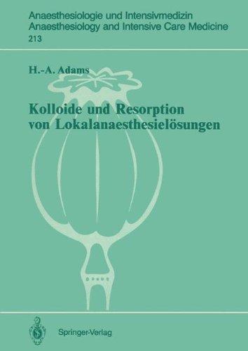 """Kolloide und Resorption von Lokalanaesthesielösungen: """"In Vitro"""" - und Tierexperimentelle Befunde sowie Klinische Ergebnisse bei Probanden und . . . ... and Intensive Care Medicine, Band 213)"""