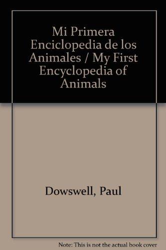 Mi Primera Enciclopedia De Animales/First Enclyclopedia of Animals por Paul Dowswell
