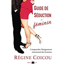 Guide de Seduction Au Feminin: Comprendre L'Eloignement Emotionnel Des Hommes by Regine Coicou (September 01,2015)