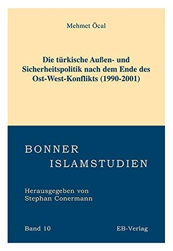 Die Türkische Aussen- und Sicherheitspolitik nach dem Ende des Ost-West-Konflikts (1990-2001) (Bonner Islamstudien)