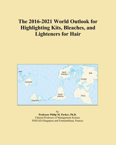 The 2016-2021 World Outlook for Highlighting Kits, Bleaches, and Lighteners for Hair