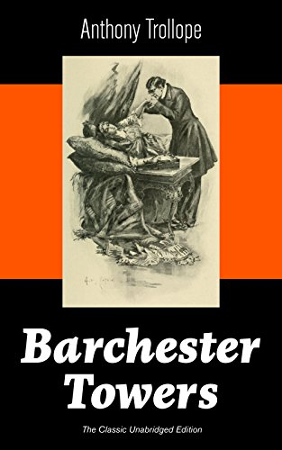 Barchester Towers (The Classic Unabridged Edition): Victorian Classic from the prolific English novelist, known for The Palliser Novels, The Prime Minister, ... Her? and Phineas Finn (English Edition)