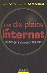 Les dix plaies d'Internet : Les dangers d'un outil fabuleux