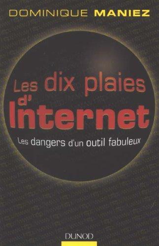 Les dix plaies d'Internet : Les dangers d'un outil fabuleux par Dominique Maniez