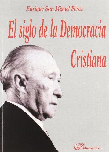 El Siglo De La Democracia Cristiana por Enrique San Miguel Pérez