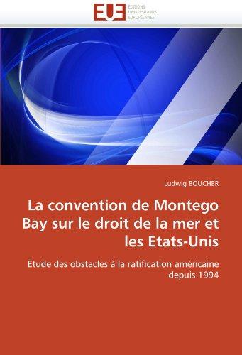 La convention de Montego Bay sur le droit de la mer et les Etats-Unis: Etude des obstacles à la ratification américaine depuis 1994 par Ludwig BOUCHER