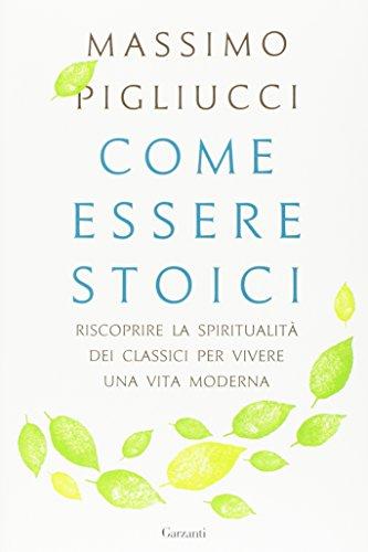 come-essere-stoici-riscoprire-la-spiritualita-degli-antichi-per-vivere-una-vita-moderna