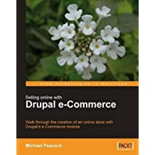 Selling Online with Drupal e-Commerce: Walk through the creation of an online store with Drupal's e-Commerce module (From Technologies to Solutions) by Michael Peacock (2008-04-03)