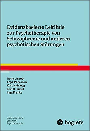 Evidenzbasierte Leitlinie zur Psychotherapie von Schizophrenie und anderen psychotischen Störungen (Evidenzbasierte Leitlinien Psychotherapie)