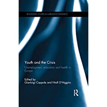 Youth and the Crisis: Unemployment, education and health in Europe (Routledge Studies in Labour Economics Book 1) (English Edition)