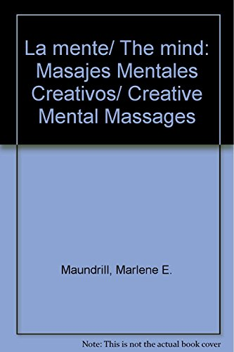 Descargar Libro La mente/ The mind: Masajes Mentales Creativos/ Creative Mental Massages de Marlene E. Maundrill