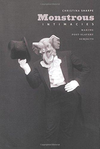 Monstrous Intimacies: Making Post-Slavery Subjects (Perverse Modernities: A Series Edited by Jack Halberstam and Lisa Lowe)