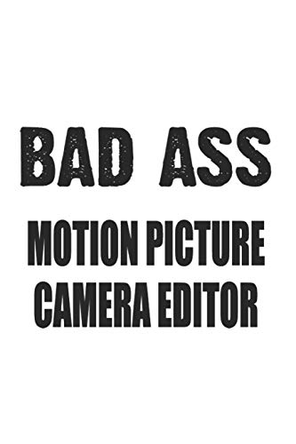 Bad Ass Motion Picture Camera Editor: Notebook: Awesome Motion Picture Camera Editor Notebook, Journal Gift, Diary, Doodle Gift or Notebook | 6 x 9 Compact Size- 109 Blank Lined Pages
