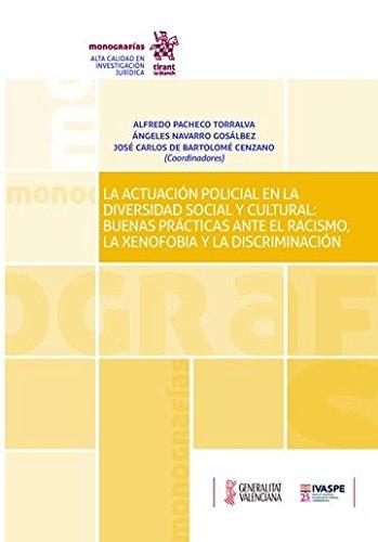 La Actuación Policial en la Diversidad Social y Cultural: Buenas Prácticas Ante el Racismo, la Xenofobia y la Discriminación (Monografías)