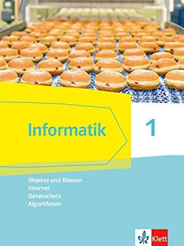 Informatik 1 (Objekte und Klassen, Internet, Datenschutz, Algorithmen). Ausgabe Bayern: Schülerbuch Klassen 6/7 (Informatik. Ausgabe für Bayern ab 2018)