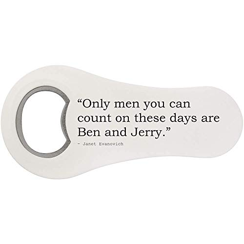 Stamp Press 'Only men you can count on these days are Ben and Jerry.' Quote by Janet Evanovich Bottle Opener Fridge Magnet (BO00019485)