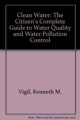 Clean Water: The Citizen's Complete Guide to Water Quality and Water Pollution Control by Kenneth M. Vigil (1996-11-02)