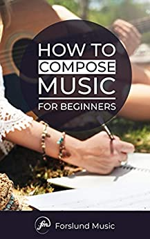 How to Compose Music: For Beginners (English Edition) de [UÜ, Forslund Music]