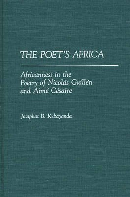 [The Poet's Africa: Africanness in the Poetry of Nicol'as Guill'en and Aim'e C'esaire] (By: Josaphat B. Kubayanda) [published: October, 1990]
