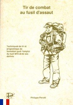 Tir de combat au fusil d'assaut: Techniques de tir et programmes de formation pour l'emploi du fusil M16 et de ses drivs