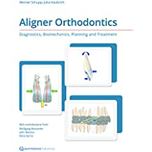 Aligner Orthodontics : Diagnostics, Biomechanics, Planning and Treatment